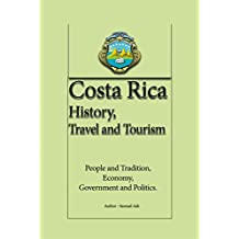 Costa Rica History, Travel and Tourism: People and Tradition, Economy, Government and Politics