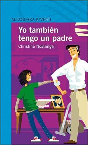 YO TAMBIEN TENGO UN PADRE Alfaguara 12 Años zaharra: Amazon.es: Christine Nöstlinger, Rosa Pilar Blanco Santos: Libros