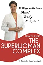 How to Avoid the Superwoman Complex: 12 Ways to Balance Mind, Body & Spirit