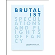 Brutalist Speculations and Flights of Fancy