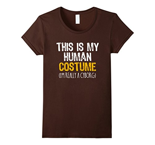 Womens This Is My Human Costume Cyborg Halloween Funny T-shirt XL Brown (Cyborg Costume Ideas)