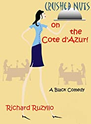 Crushed Nuts on the Cote d'Azur : A Black Comedy (English Edition)