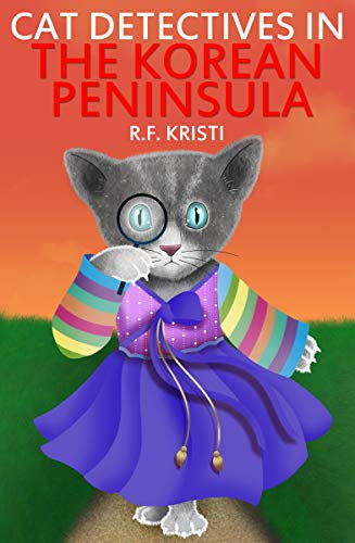 CAT DETECTIVES IN THE KOREAN PENINSULA: DIARY OF A SNOOPY CAT (THE INCA CAT DETECTIVE SERIES Book 8)