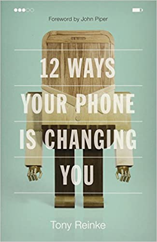 12 Ways Your Phone Is Changing You - Tony Reinke