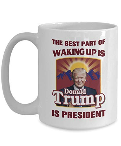 The Best Part Of Waking Up Is Donald Trump Is President Ceramic Coffee Mug Tea Cup Coffee Mug Funny Cup Tea Gift For Father's day Mother's