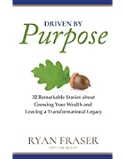 Driven by Purpose: 32 Remarkable Stories about Growing Your Wealth and Leaving a Transformational Legacy