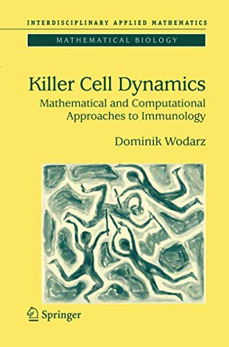 Killer Cell Dynamics: Mathematical and Computational Approaches to Immunology (Interdisciplinary Applied Mathematics)