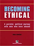 Becoming Ethical: A Parallel, Political Journey with Men Who Have Abused