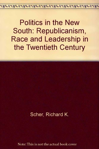 Politics in the New South: Republicanism, Race, and Leadership in the Twentieth Century