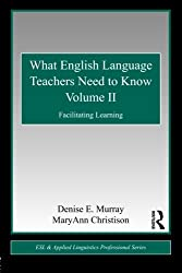 What English Language Teachers Need to Know Volume II: Facilitating Learning: 2 (ESL & Applied Linguistics Professional Series)