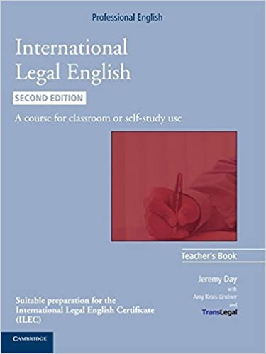 International Legal English Teacher's Book: A Course for Classroom or Self-study Use (Cambridge Professional English) by Jeremy Day (2011-08-22)