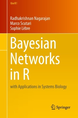 Bayesian Networks in R: with Applications in Systems Biology (Use R!) by Springer