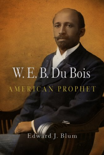 W. E. B. Du Bois, American Prophet (Politics and Culture in Modern America)