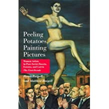 Peeling Potatoes, Painting Pictures: Women Artists in Post-Soviet Russia, Estonia, and Latvia The First Decade