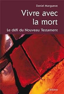 Vivre avec la mort : le défi du Nouveau Testament, Marguerat, Daniel