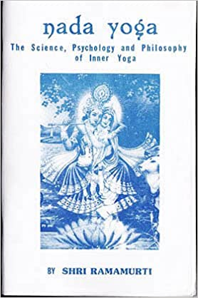 Nada Yoga: The Science, Psychology, and Philosophy of ...