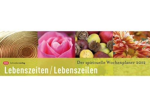Lebenszeiten - Lebenszeilen 2012: Der spirituelle Wochenplaner