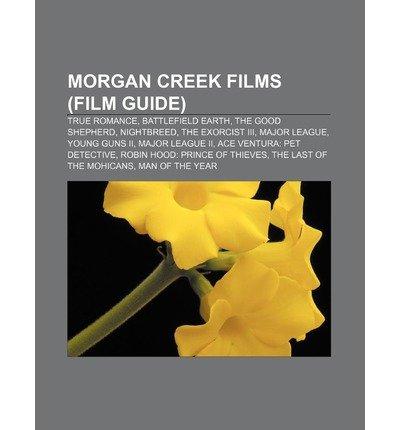 { [ MORGAN CREEK FILMS (FILM GUIDE): TRUE ROMANCE, BATTLEFIELD EARTH, THE GOOD SHEPHERD, NIGHTBREED, THE EXORCIST III, MAJOR LEAGUE, YOUNG GUNS II ] } Source Wikipedia ( AUTHOR ) Aug-18-2011 Paperback