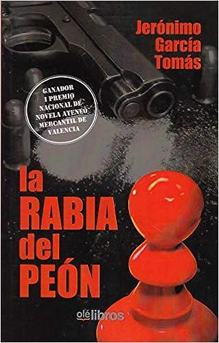 La rabia del peón Premio Nacional Ateneo Mercantil de Valencia: Amazon.es: Garcia Tomás, Jerónimo: Libros