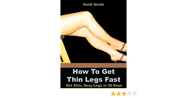 How to get thin legs fast get slim sexy legs in 30 days kindle how to get thin legs fast get slim sexy legs in 30 days kindle edition by heidi smith health fitness dieting kindle ebooks amazon fandeluxe Gallery