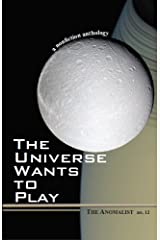 THE UNIVERSE WANTS TO PLAY (The Anomalist Book 12) Kindle Edition