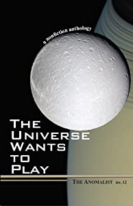 THE UNIVERSE WANTS TO PLAY (The Anomalist Book 12)
