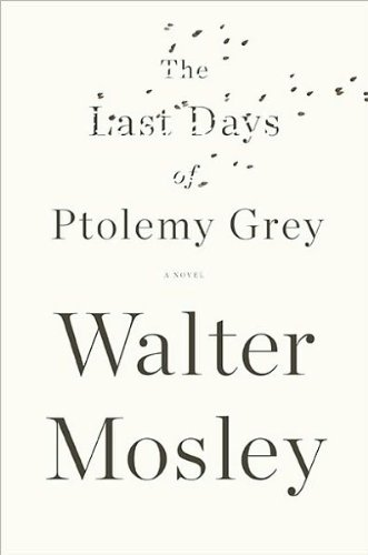 Download [THE LAST DAYS OF PTOLEMY GREY]The Last Days of Ptolemy Grey By Mosley, Walter(Author)Hardcover On 11 Nov 2010) pdf epub
