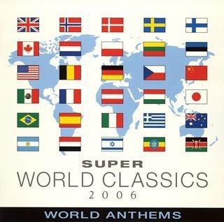Super World Classic 2006 World Anthems By Super World Classic 2006