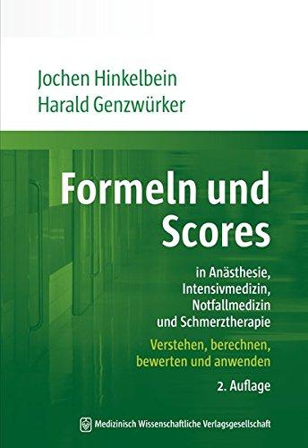 Formeln und Scores in Anästhesie, Intensivmedizin, Notfallmedizin und Schmerztherapie: Verstehen, berechnen, bewerten und anwenden