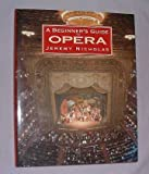 A Beginner's Guide to the Opera, Jeremy Nicholas and Outlet Book Company Staff, 0517103249