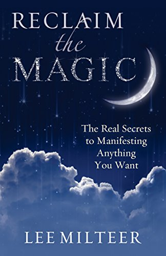 Reclaim The Magic: The Real Secrets To Manifesting Anything You Want