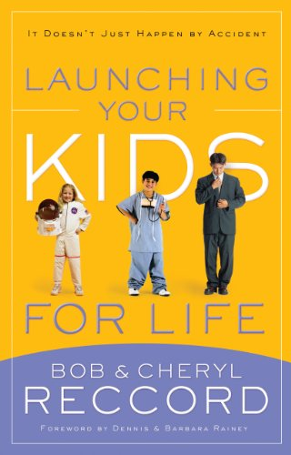 Launching Your Kids for Life: A Successful Journey to Adulthood Doesn't Just Happen by Accident