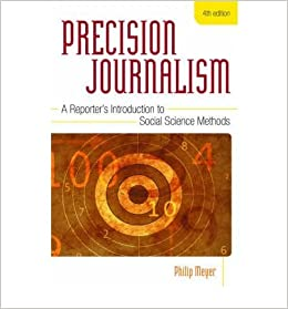 [(Precision Journalism: A Reporter's Introduction to Social Science Methods )] [Author: Philip Meyer] [Mar-2002]