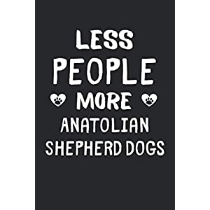 Less People More Anatolian Shepherd Dogs: Lined Journal, 120 Pages, 6 x 9, Funny Anatolian Shepherd Dog Gift Idea, Black Matte Finish (Less People More Anatolian Shepherd Dogs Journal) 39