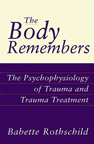 The Body Remembers: The Psychophysiology of Trauma and Trauma Treatment (Norton Professional Books (