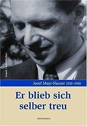 Er blieb sich selber treu: Josef Mayr-Nusser 1910-1945