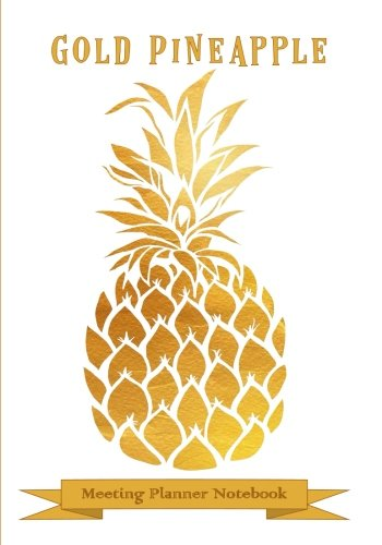 Gold Pineapple Meeting Planner Notebook: Be A Pineapple - Stand Tall, Wear A Crown & Be Sweet On The Inside - Meeting Planners