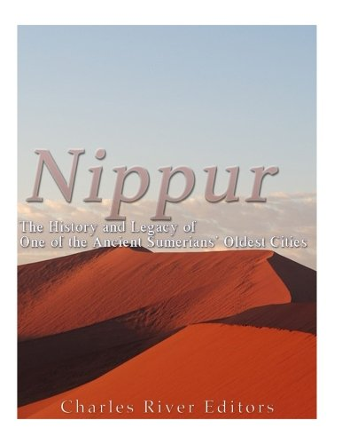 Nippur: The History and Legacy of One of the Ancient Sumerians' Oldest Cities