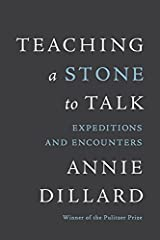 Teaching a Stone to Talk: Expeditions and Encounters Paperback