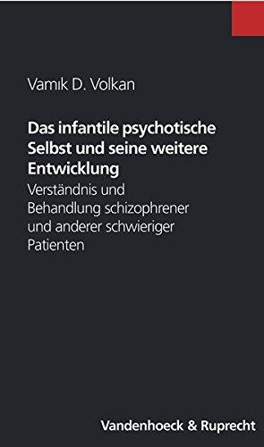 Das Infantile Psychotische Selbst Und Seine Weitere Entwicklung: Verstandnis Und Behandlung Schizophrener Und Anderer Schwieriger Patienten