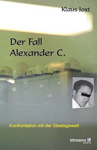 Der Fall Alexander C.: Konfrontation mit der Staatsgewalt