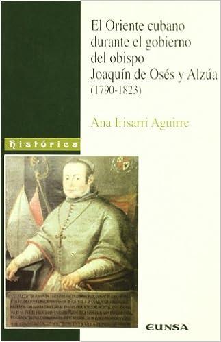 El Oriente Cubano Durante El Gobierno Del Obispo Joaquin De Oses Y Alzua 1792-1823