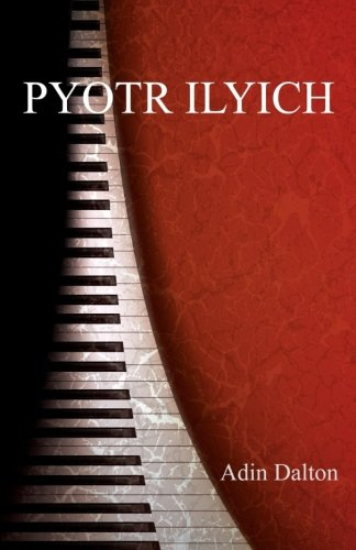 Book: Pyotr Ilyich by Adin Dalton