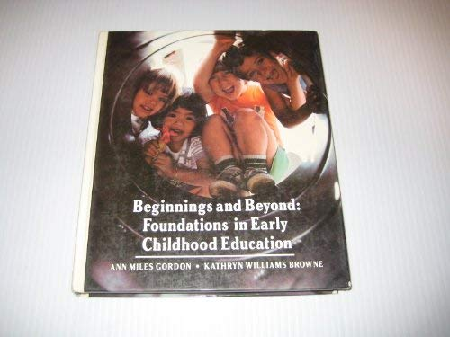 Beginnings and beyond: Foundations in early childhood education Ann Miles Gordon