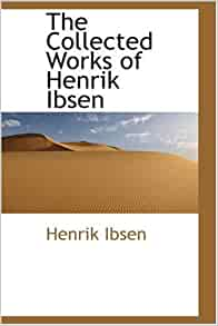 a comparison of two ibsen works Why a doll's house by henrik ibsen is more relevant than ever  two other, brand new  ibsen himself wrote in a note on his work-in-progress that women can't be themselves in an exclusively .