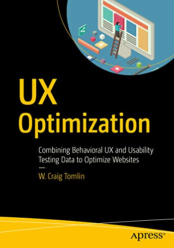 UX Optimization: Combining Behavioral UX and Usability Testing Data to Optimize Websites por W. Craig Tomlin