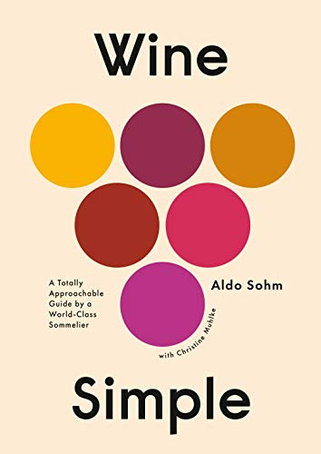 Wine Simple: A Totally Approachable Guide from a World-Class Sommelier by Aldo Sohm, Christine Muhlke