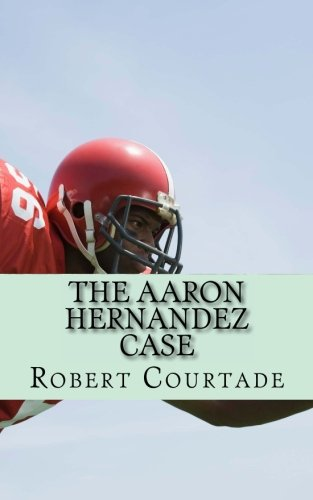 The Aaron Hernandez Case: A Football Tragedy