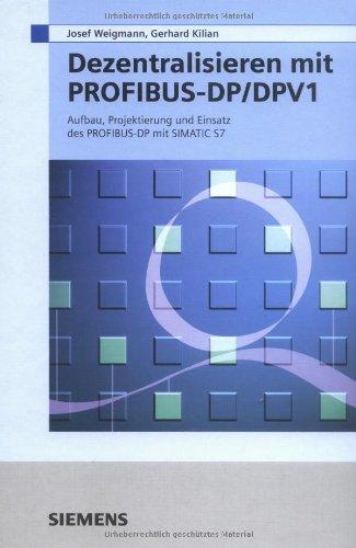 Dezentralisieren mit PROFIBUS-DP/DPV1: Aufbau, Projektierung und Einsatz des PROFIBUS-DP mit SIMATIC S7