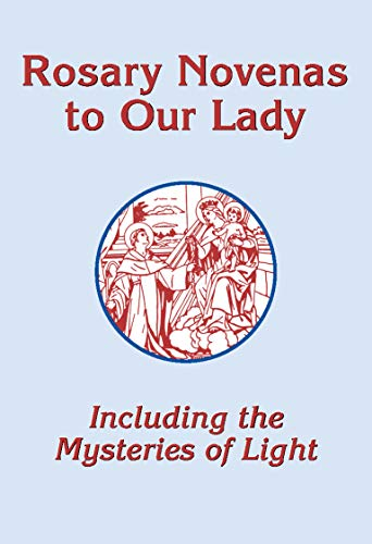 Rosary Novenas to Our Lady: Including the Mysteries of Light (54 Day Rosary Novena To Our Lady)